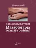 A Linguagem do Toque - Massoterapia Oriental e Ocidental